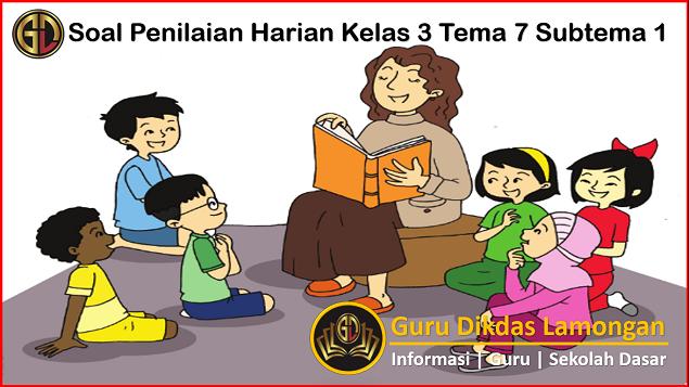 Soal Penilaian Harian Kelas 3 Tema 7 Subtema 1 PB 1 Sampai 6