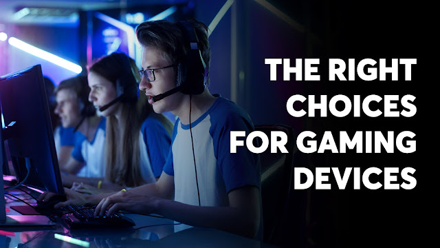 The Right Choices for Gaming Devices