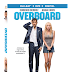 Overboard (2018) Pre-Orders Available Now! Releasing on Blu-Ray, and DVD 07/31