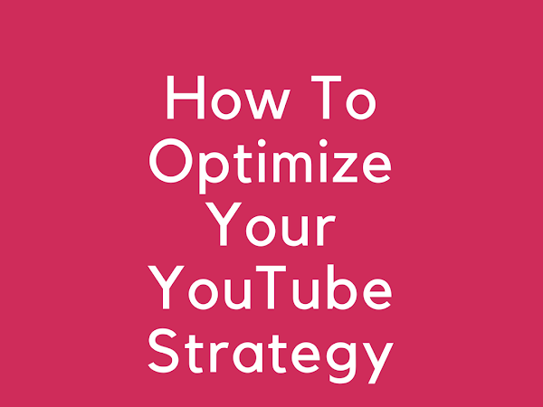 How to Optimize Your YouTube Strategy