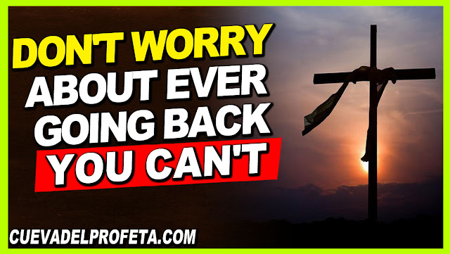 Don't worry about ever going back; you can't - William Marrion Branham