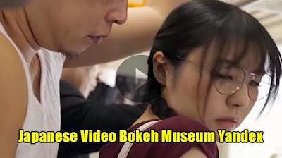 Japanese Video Bokeh Museum Yandex Terbaaru 2021