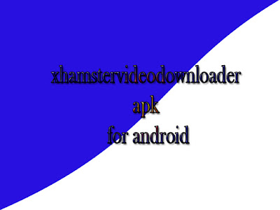 xhamstervideodownloader apk for android download free full version er