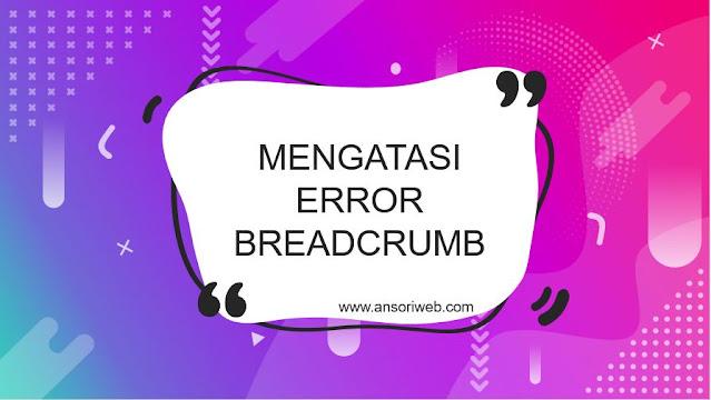 Cara Mengatasi Error Breadcrumb di GSC Blog