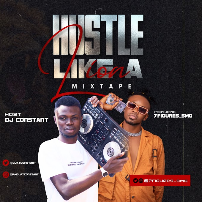 DJ Constant – Hustle Like A Lion Mixtape | @Djayconstant @7Figures_smg