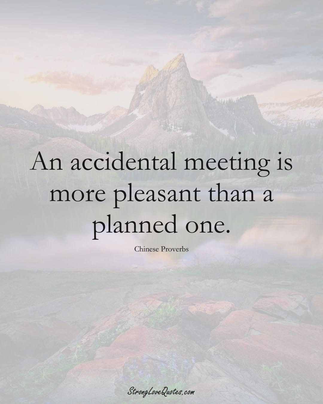 An accidental meeting is more pleasant than a planned one. (Chinese Sayings);  #AsianSayings