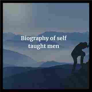 Biography of self-taught men