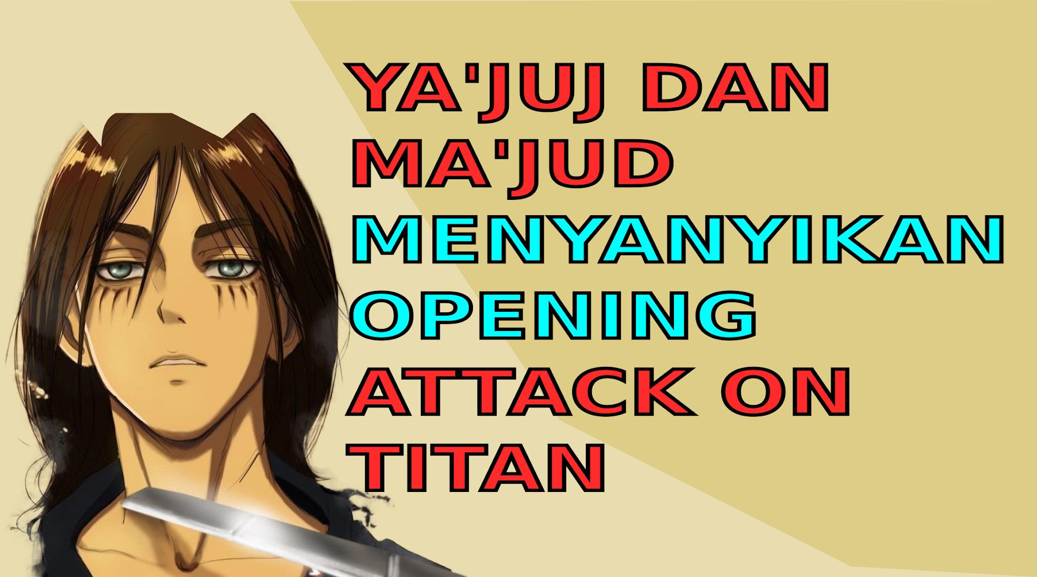 Ya'juj dan Ma'jud menyanyikan lagu Opening Anime Attack On Titan Season ke 4 Final Season