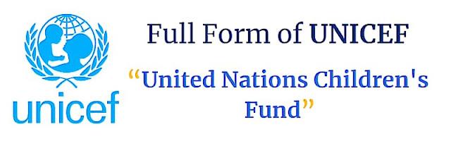 Full form of UNICEF United Nations Children's Fund