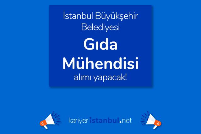 İstanbul Büyükşehir Belediyesi kariyer sayfasında yayınlanan Gıda Mühendisi iş ilanına kimler başvurabilir? Detaylar kariyeristanbul.net'te!