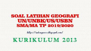 Download Soal Latihan GEOGRAFI UN/UNBK/US/USBN SMA/MA Beserta Kunci Jawaban