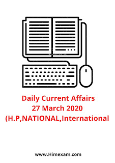 Daily Current Affairs -27  March 2020(Himachal Pradesh,National ,International)