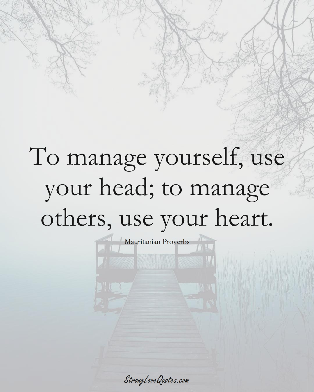 To manage yourself, use your head; to manage others, use your heart. (Mauritanian Sayings);  #AfricanSayings