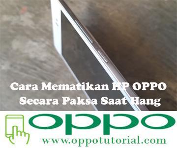 Cara Mematikan HP OPPO Secara Paksa Saat Hang