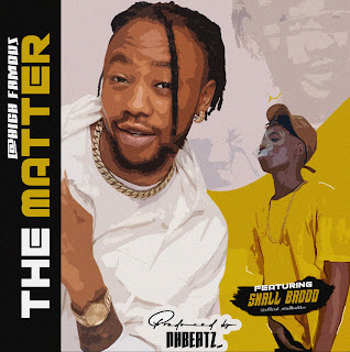 HIGH FAMOUS FT SMALL BADDO - THE MATTER