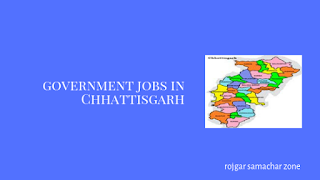 Govt Jobs in Chhattisgarh(CT)- Rojgar Samachar