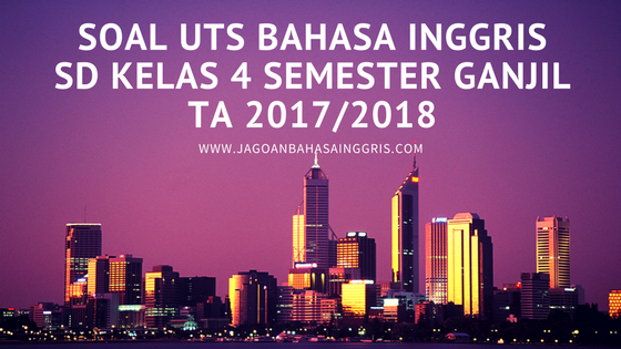Download Soal UTS Bahasa Inggris SD dan Kunci Jawabannya Soal UTS Bahasa Inggris SD Kelas 4 Semester Ganjil TA 2017/2018