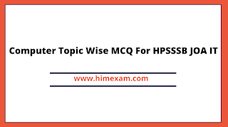 Computer Topic Wise MCQ For HPSSSB JOA IT