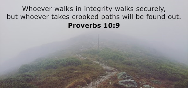 Whoever walks in integrity walks securely, but whoever takes crooked paths will be found out.