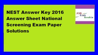 NEST Answer Key 2016 Answer Sheet National Screening Exam Paper Solutions
