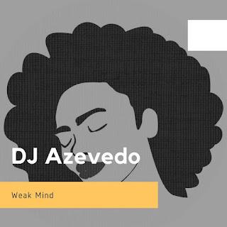 DJ Azevedo - Weak Mind