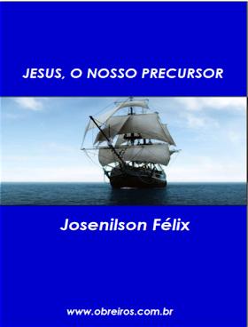 JESUS, O NOSSO PRECURSOR