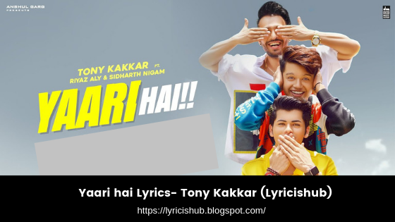 Yaari hai Lyrics- Tony Kakkar,Siddharth Nigam,Riyaz Aly (Lyricishub)