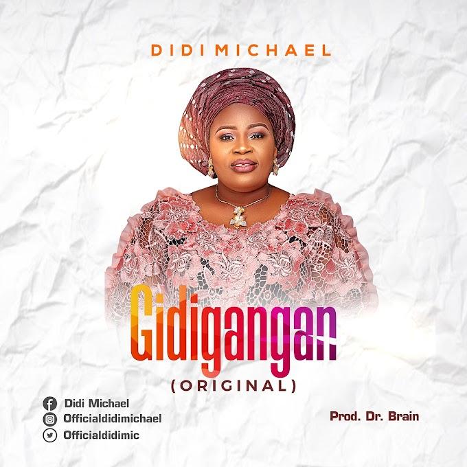MUSIC:Didi Michael- Gidigangan