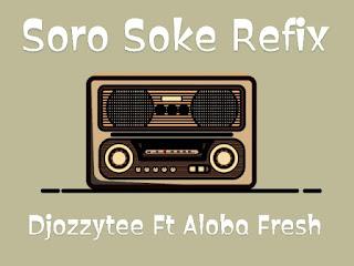 [Music] Djozzytee Ft Aloba Fresh - Soro Soke Refix