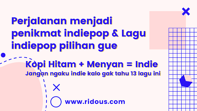 Perjalanan singkat gue menjadi penyuka musik Indie pop Indonesia