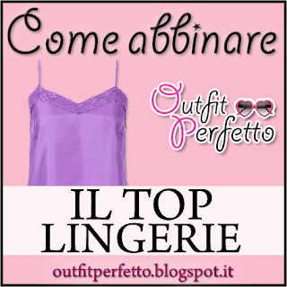 Come abbinare il TOP LINGERIE (outfit Primavera/Estate)