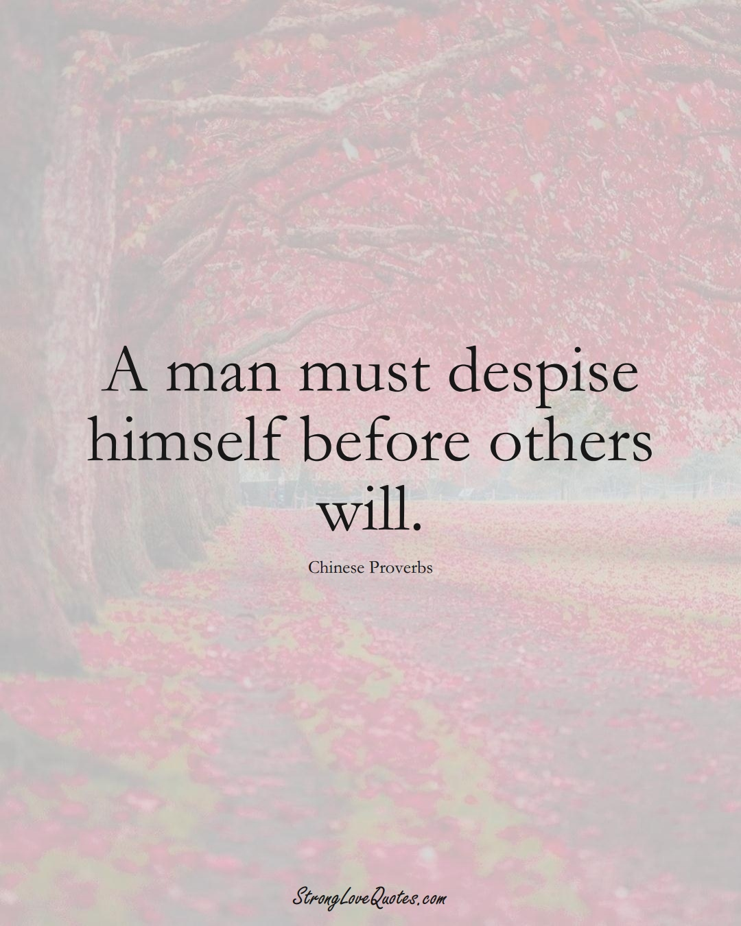 A man must despise himself before others will. (Chinese Sayings);  #AsianSayings
