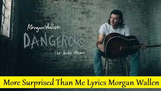 More Surprised Than Me Lyrics Morgan Wallen
