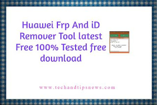 Huawei Frp And iD Remover Tool latest setup Free 100% Tested free download