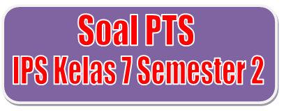 Soal Pts Ips Kelas 7 Semester Genap Kurikulum 2013 Didno76 Com
