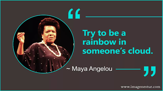 Maya Angelou Quotes Try to be a rainbow