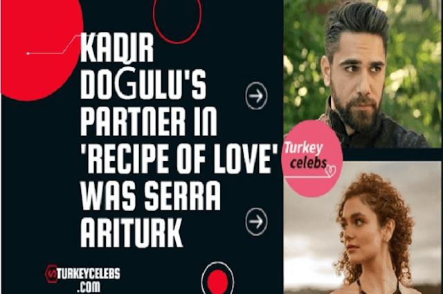 Kadir Doğulu's partner in Recipe of Love Aşkın tarifi was Serra Ariturk.