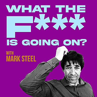 WHat The F*** Is Going On? podcast with Mark Steel