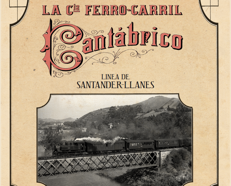 LA CÍA. FERRO-CARRIL CANTÁBRICO; LINEA DE SANTANDER-LLANES