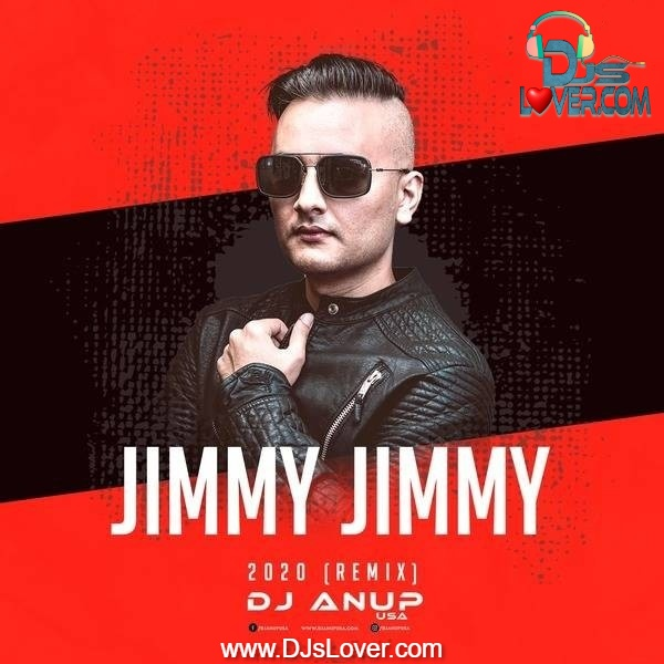 Jimmy Jimmy 2020 Remix DJ Anup USA