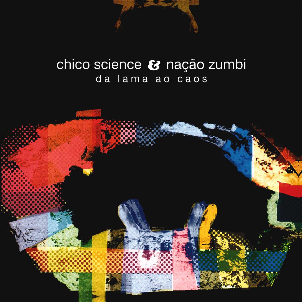 Chico Science & Nação Zumbi - Da Lama ao Caos [1994]