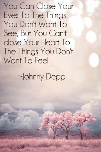 you cant close your heart to things you dont want feel Heartfelt Love quotes