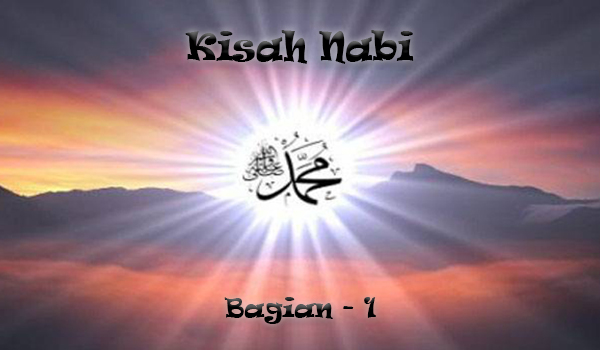 Kisah Nabi Muhammad S.A.W Bagian 1
