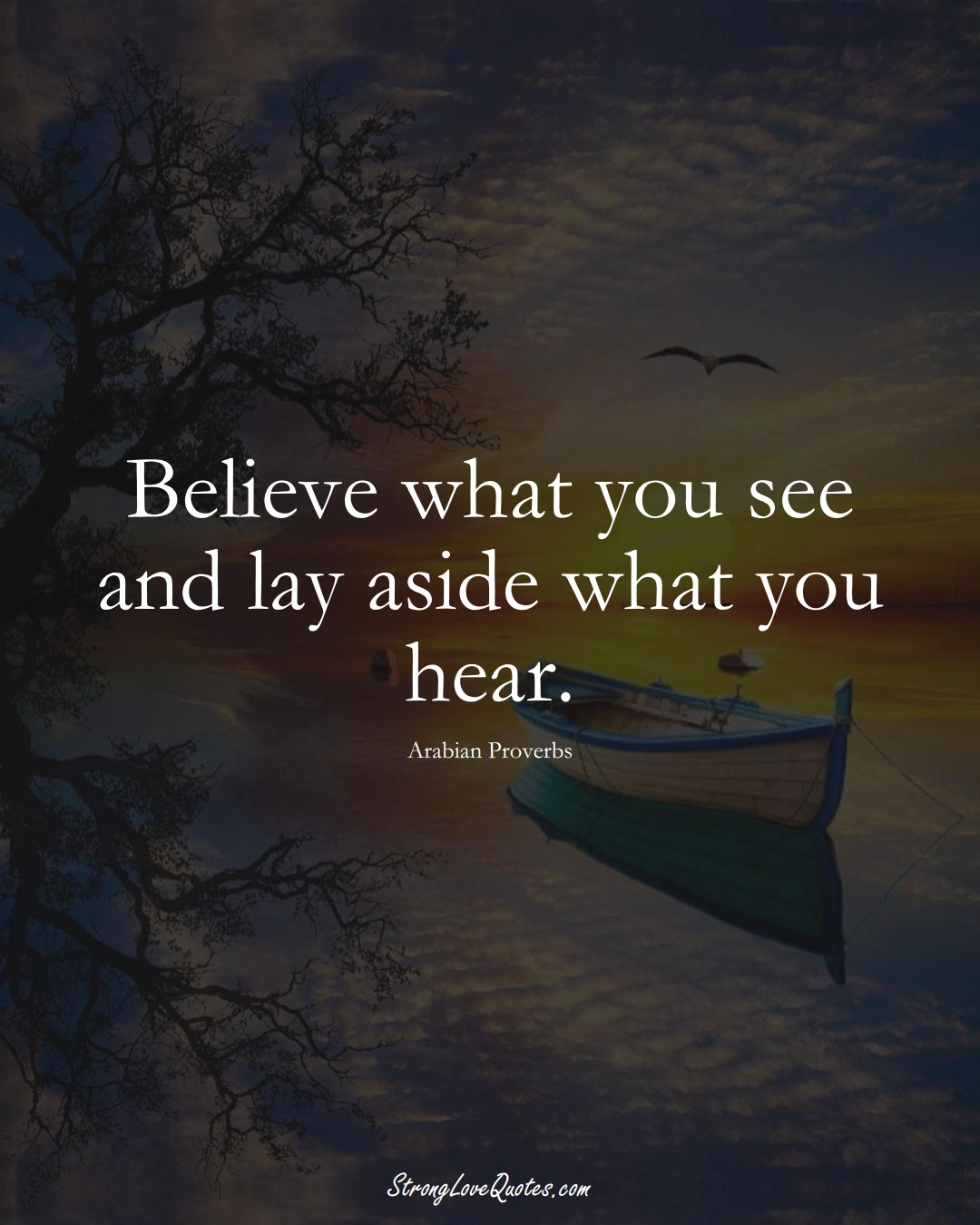 Believe what you see and lay aside what you hear. (Arabian Sayings);  #aVarietyofCulturesSayings