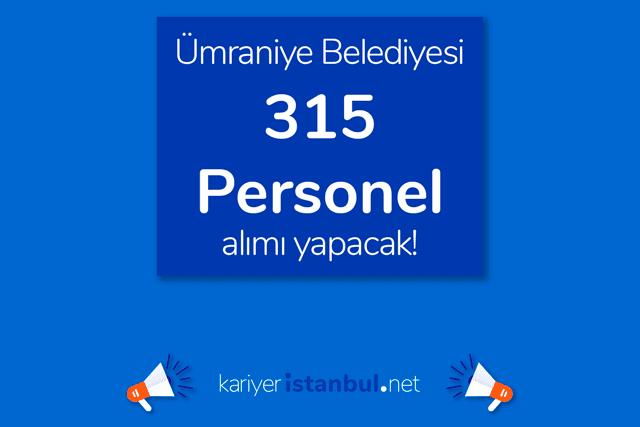 Ümraniye Belediyesi 25 farklı kadro için toplam 315 personel alımı yapacak. Detaylar kariyeristanbul.net'te!