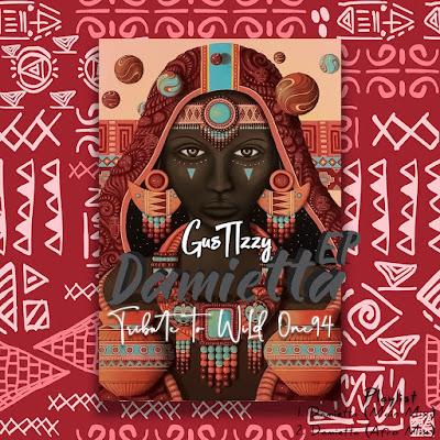 GusTIzzy - Damietta EP (Tribute To Wild One94)
