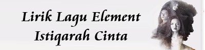 Lirik Lagu Element - Istiqarah Cinta | Lirik Lagu Terbaru