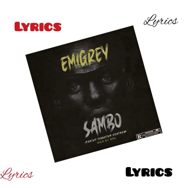 Checkout Lyrics to Emigrey's song titled 'Sambo' - full lyrics #Arewapublisize