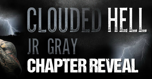 Chapter Reveal ~ Clouded Hell by J.R. Gray
