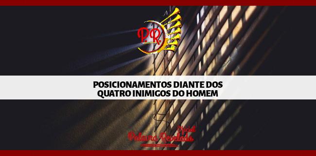 POSICIONAMENTOS DIANTE DOS QUATRO INIMIGOS DO HOMEM